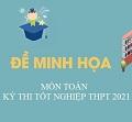 Đề Toán minh hoạ và đáp án THPT 2021 - Đề thi minh họa môn Toán THPT Quốc Gia 2021