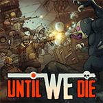 Until We Die - Game chiến thuật bảo vệ căn cứ